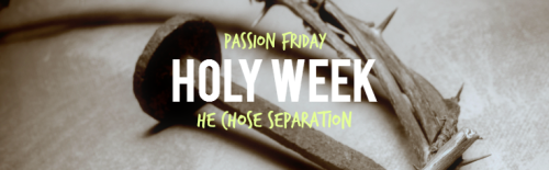 6_passion friday_He chose separation